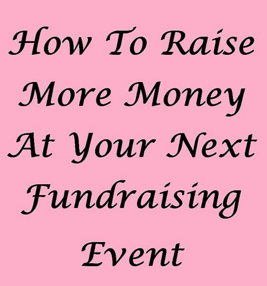 How To Raise More Money At Your Next Fundraising Event